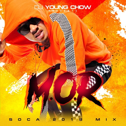 YOUNG CHOW'S M O R  SOCA MIX 2018 by DJ YOUNG CHOW | Free