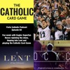 Forte Catholic Episode 69-Limping into Lent, The Catholic Card Game, and Rocco's Return