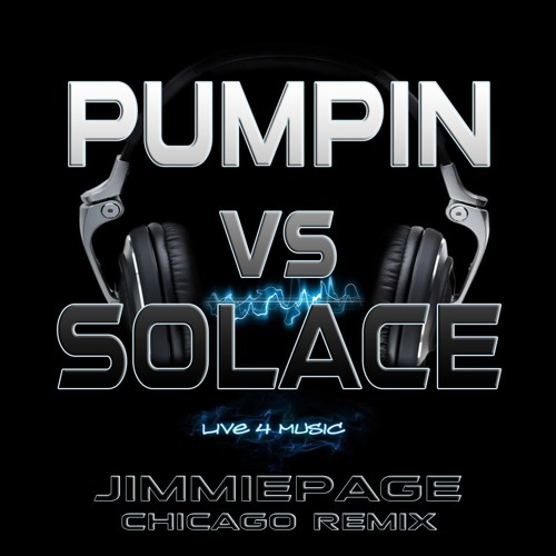 Pumpin vs Solace - Jimmie Page (Chicago Remix)