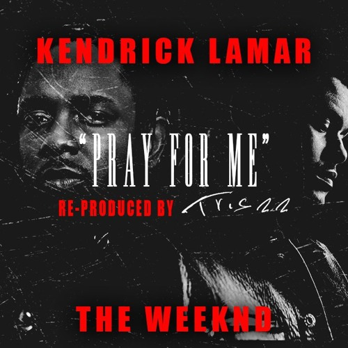 The Weeknd, Kendrick Lamar - Pray For Me (ReProduced By Triszz)