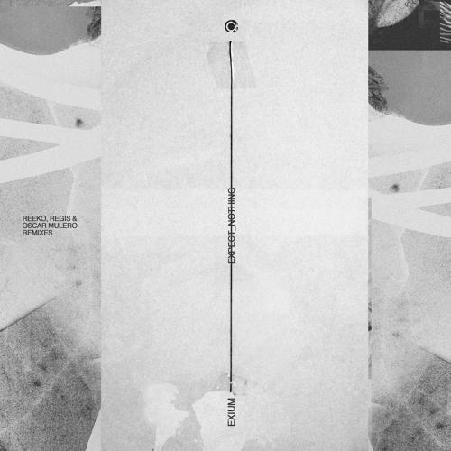 Exium - Expect nothing - Reeko, Regis & Oscar Mulero remixes - nheoma020