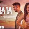 La La La - Neha Kakkar ft. Arjun Kanungo|Bilal Saeed BY ROKE RAHAT