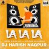 La La La Neha Kakkar Ft. Arjun Kanungo DJ Harish Nagpur