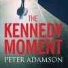 The Kennedy Moment by Peter Adamson, Narrated by Adam Sims