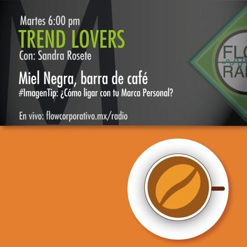 Trend Lovers 113 - Miel Negra, barra de café / Imagen Tip: ¿Cómo ligar con tu Marca Personal?