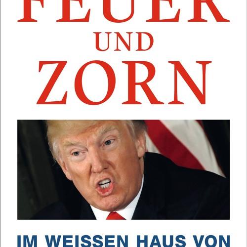 Michael Wolff - Feuer und Zorn: Im Weißen Haus von Donald Trump