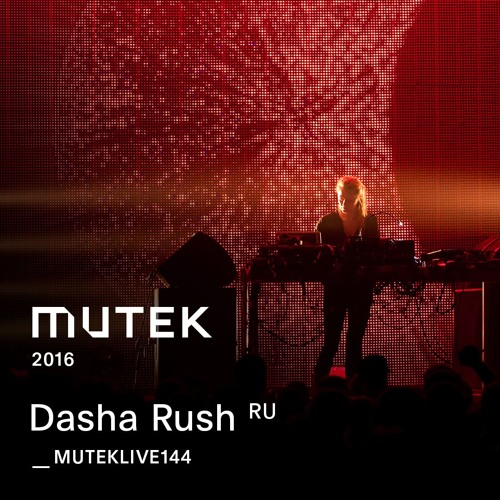 MUTEKLIVE144 - Dasha Rush