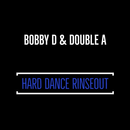 Bobby D & Double A - Hard Dance Rinseout