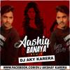 ASHIQ BANAYA APNE REMIX DJ AKY KARERA