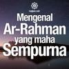 Download Ceramah Singkat: Mengenal Ar Rahman yang Maha Sempurna – Ustadz Johan Saputra Halim, M.HI.