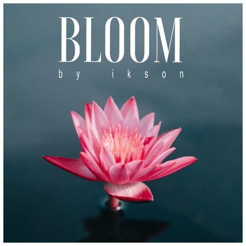 Bloom (Free Download) by Ikson™ playlists on SoundCloud