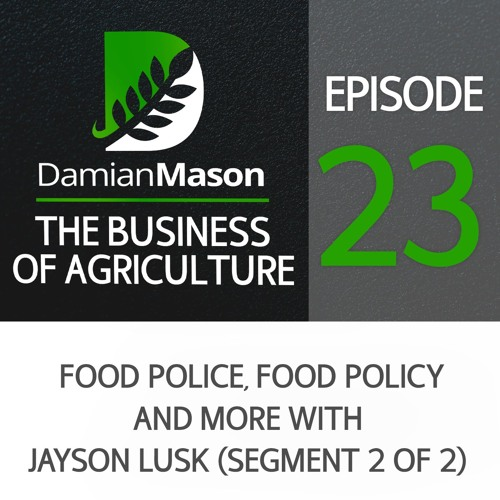 23 - Food Police, Food Policy And More With Jayson Lusk (part 2)