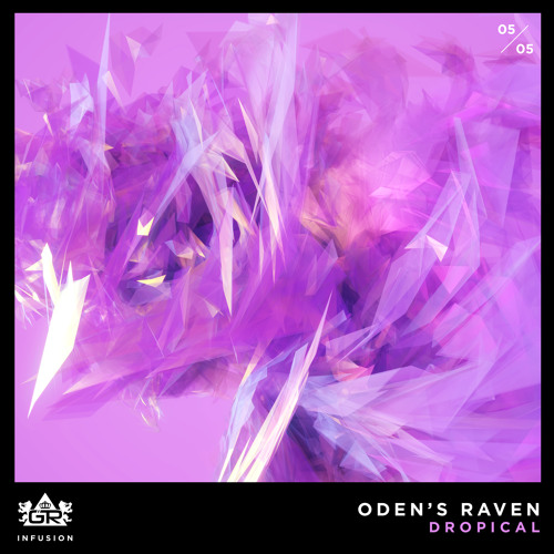 Dropical - Oden's Raven [Infusion 05 / 05]