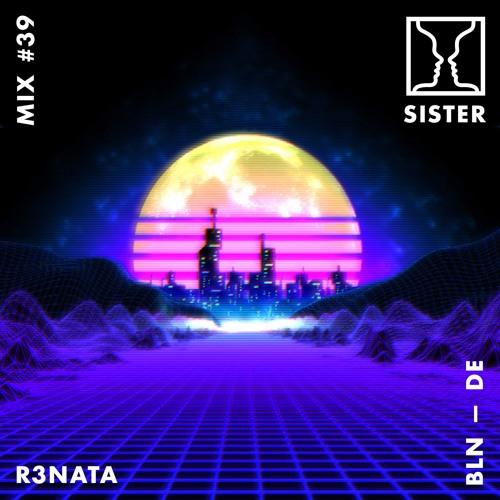 SISTER MIX #39: R3NATA