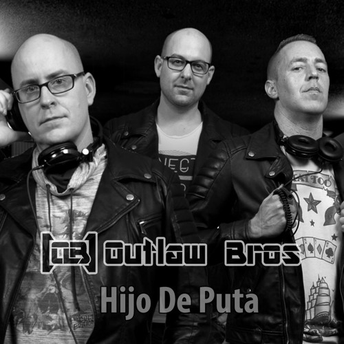 Outlaw Bros - Hijo De Puta (Extended Mix) FREE TRACK