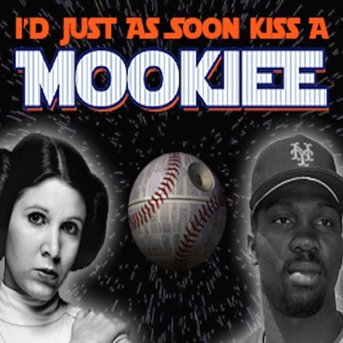 I'd Just As Soon Kiss A Mookiee 82 - new Star Wars movies and new Mets players!