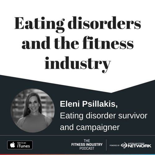 Eating disorders and the fitness industry, with Eleni Psillakis