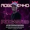 == PODCAST 010 DJ ROGERINHO DO QUERÔ [ O MAIS TORTO PRA ESQUERDA DO PLANETA TERRA ] == mp3