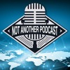 Not Another Podcast Podcast Vol. 1 Episode 6