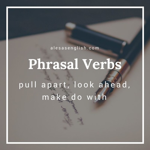 Phrasal Verbs Lesson 5- Pull Apart, Look ahead, Make do with