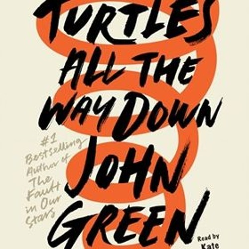TURTLES ALL THE WAY DOWN by John Green, read by Kate Rudd