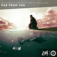 WildVibes & Martin Miller ft. Arild Aas - Far From You [Eonity Exclusive]