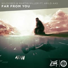 WildVibes & Martin Miller ft. Arild Aas - Far From You [Eonity Exclusive] | Supported by Tiësto