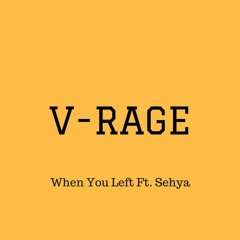 When You Left - Ft. Sehya