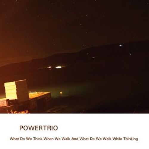 'What We Think When We Walk And What We Walk While Thinking' - powertrio - album preview
