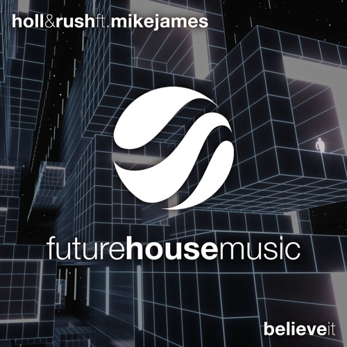 Holl & Rush ft. Mike James - Believe It