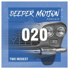 Deeper Motion Podcast #20 - Two Modest