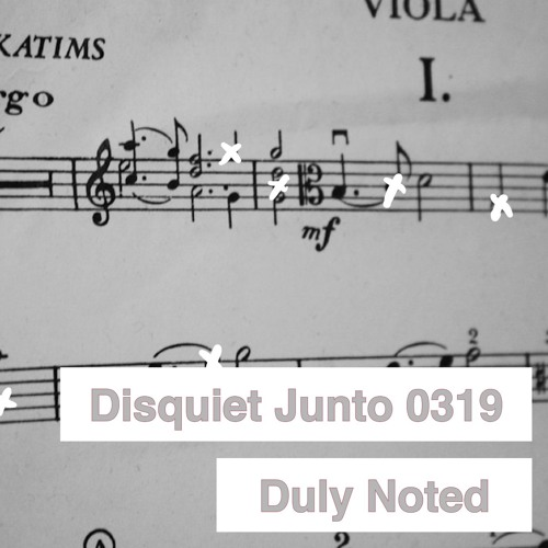 Disquiet Junto Project 0319: Duly Noted