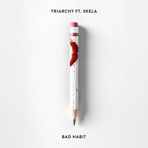 Triarchy - Bad Habit (Feat. Skela)[Thissongissick.com Premiere] [Free Download]