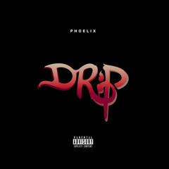 Phoelix- Drip