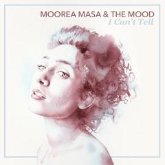 I Can't Tell - Moorea Masa & The Mood
