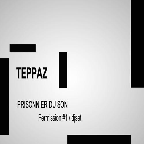 TEPPAZ - Prisonnier Du Son - Permission #1