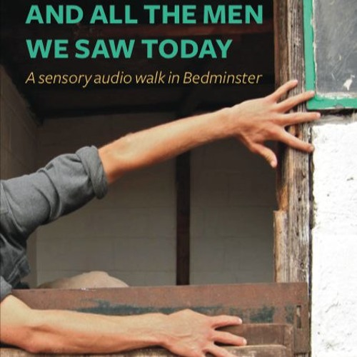 And All The Men We Saw Today (Complete Audio Walk)