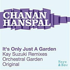 Chanan Hanspal - It's only just a garden (Kay Suzuki Remix)