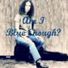 Am I Blue Enough?