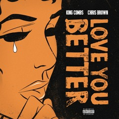 Love You Better (feat. Chris Brown) by King Combs
