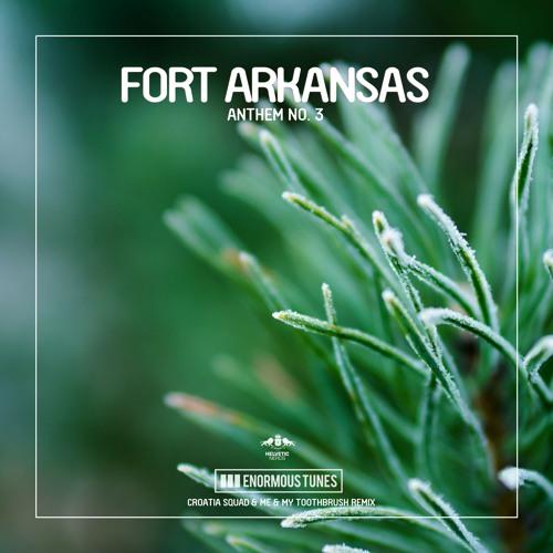 Fort Arkansas - Anthem No. 3 (Croatia Squad & Me & My Toothbrush Remix) [Release Feb 16]