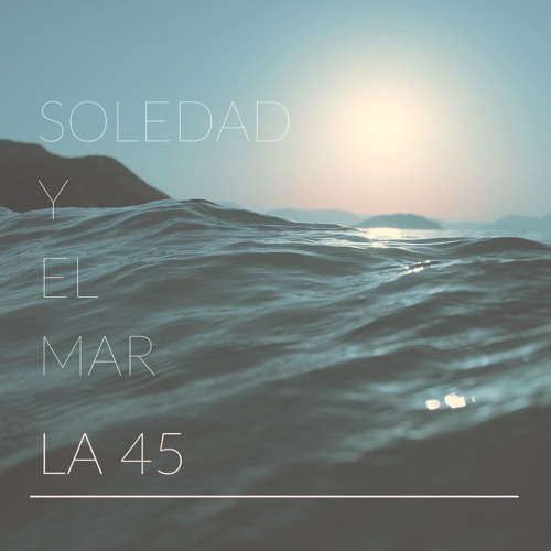 La 45 - Soledad Y El Mar