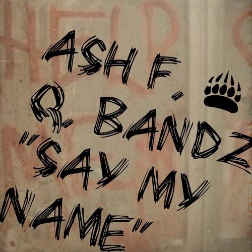 "Ash F. & Q. Bandz ""Say My Name"""