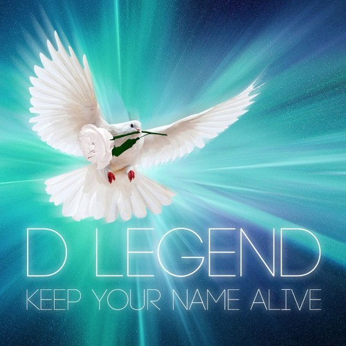 D - LEGEND KEEP YOUR NAME NAME ALIVE SREET