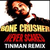 Bone Crusher - Never Scared (Tinman Remix)
