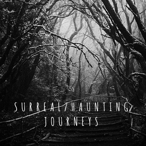 Surreal/Haunting Journeys
