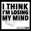 I Think I'm Losing My Mind // MixedTape