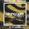 Postmalone Ft. 21 Savage - Rockstar (Dany BPM Remix) FREE DOWNLOAD