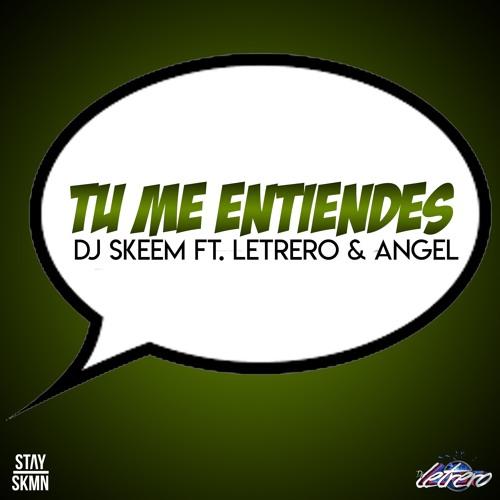 Tu Me Entiendes - Dj Skeem Ft Letrero & Angel