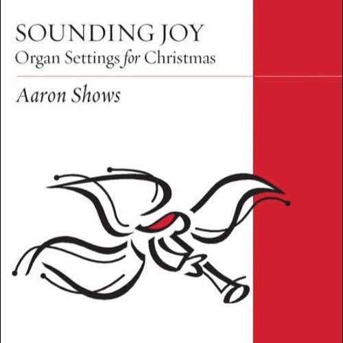 Sounding Joy: Organ Settings for Christmas (2017)